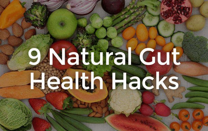 9 natural gut hacks text with a background of healthy fruits veggies